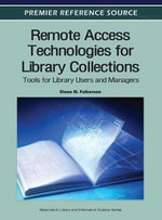 Remote Access Technologies for Library Collections : Tools for Library Users and Managers - Diane M. Fulkerson