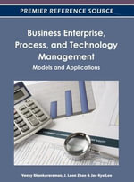 Business Enterprise, Process, and Technology Management : Models and Applications