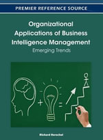 Organizational Applications of Business Intelligence Management : Emerging Trends