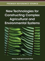 New Technologies for Constructing Complex Agricultural and Environmental Systems : Premier Reference Source
