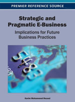 Strategic and Pragmatic E-Business : Implications for Future Business Practices