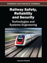 Railway Safety, Reliability, and Security : Technologies and Systems Engineering