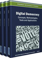 Digital Democracy : Concepts, Methodologies, Tools, and Applications (3 Vols.)