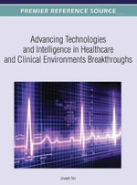 Advancing Technologies and Intelligence in Healthcare and Clinical Environments : Breakthroughs