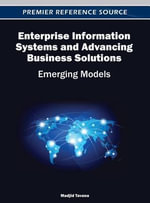 Enterprise Information Systems and Advancing Business Solutions : Emerging Models