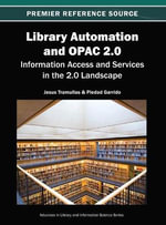 Library Automation and OPAC 2.0 : Information Access and Services in the 2.0 Landscape
