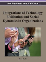 Integrations of Technology Utilization and Social Dynamics in Organizations