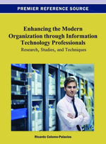 Enhancing the Modern Organization through Information Technology Professionals : Research, Studies, and Techniques