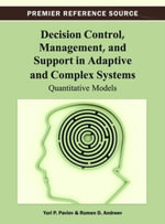 Decision Control, Management, and Support in Adaptive and Complex Systems : Quantitative Models - Yuri P. Pavlov