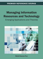 Managing Information Resources and Technology : Emerging Applications and Theories