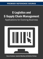E-Logistics and E-Supply Chain Management : Applications for Evolving Business - Graham