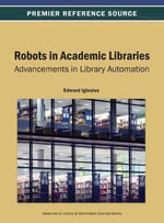 Robots in Academic Libraries : Advancements in Library Automation - Iglesias