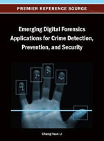Emerging Digital Forensics Applications for Crime Detection, Prevention, and Security : Facts on File Science Library : Essentials of Fore...