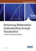 Enhancing Mathematics Understanding Through Visualization : The Bewildered Teachers Guide to Digital Learning