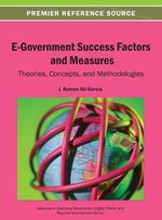 E-Government Success Factors and Measures : Theories, Concepts, and Methodologies - Gil-Garcia