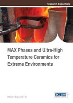 Max Phases and Ultra-High Temperature Ceramics for Extreme Environments : Safety Assessment and Control
