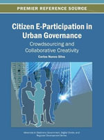Citizen E-Participation in Urban Governance : Crowdsourcing and Collaborative Creativity - Silva