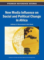 New Media Influence on Social and Political Change in Africa : How Too Much Information is Changing the Way We Th... - Olorunnisola