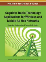 Cognitive Radio Technology Applications for Wireless and Mobile Ad Hoc Networks : Signal Processing Theory, Audio, Acoustic and Spee...