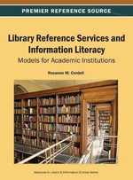Library Reference Services and Information Literacy : Models for Academic Institutions - Rosanne M. Cordell