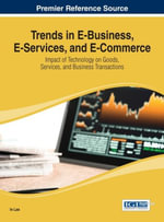 Trends in E-Business, E-Services, and E-Commerce : Impact of Technology on Goods, Services, and Business Transactions