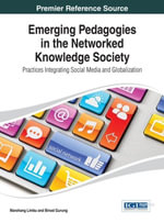 Emerging Pedagogies in the Networked Knowledge Society : Practices Integrating Social Media and Globalization
