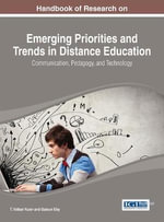 Emerging Priorities and Trends in Distance Education : Communication, Pedagogy, and Technology