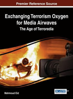 Exchanging Terrorism Oxygen for Media Airwaves : The Age of Terroredia