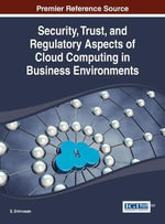 Security, Trust, and Regulatory Aspects of Cloud Computing in Business Environments - Dr A V Srinivasan
