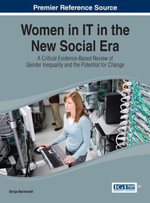 Women in IT in the New Social Era : A Critical Evidence-Based Review of Gender Inequality and the Potential for Change - Sonja Bernhardt
