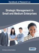 Handbook of Research on Strategic Management in Small and Medium Enterprises : Theory and Practice
