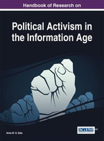 Handbook of Research on Political Activism in the Information Age - Solo Ashu M G