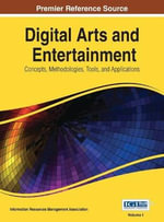 Digital Arts and Entertainment : Concepts, Methodologies, Tools, and Applications 3 Vols - Information Resources Management Associa