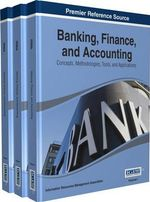 Banking, Finance, and Accounting : Concepts, Methodologies, Tools, and Applications