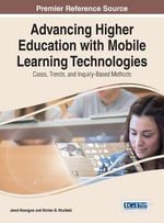 Advancing Higher Education with Mobile Learning Technologies : Cases, Trends, and Inquiry-Based Methods - Jared Keengwe