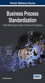 Business Process Standardization : A Multi-Methodological Analysis of Drivers and Consequences - Björn Münstermann