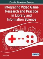 Integrating Video Game Research and Practice in Library and Information Science - Jacob A. Ratliff
