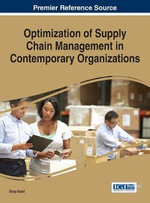 Optimization of Supply Chain Management in Contemporary Organizations : Advances in Logistics, Operations, and Management Science