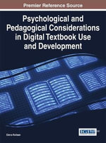 Psychological and Pedagogical Considerations in Digital Textbook Use and Development : Advances in Educational Technologies and Instructional Design - Elena Railean