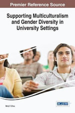 Supporting Multiculturalism and Gender Diversity in University Settings : Advances in Educational Marketing, Administration, and Leadership