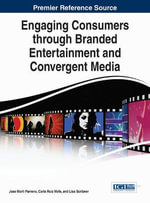 Engaging Consumers Through Branded Entertainment and Convergent Media : Advances in Marketing, Customer Relationship Management, and E-Services