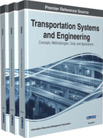 Transportation Systems and Engineering : Concepts, Methodologies, Tools, and Applications