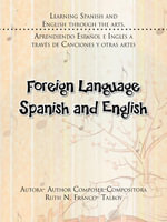 Foreign Language Spanish and English : LEARNING SPANISH AND ENGLISH THROUGH THE ARTS. APRENDIENDO ESPANOL E INGLES A TRAVES DE CANCIONES Y OTRAS ARTES - RUTH N. FRANCO- TALBOY