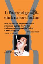 La Parapsychologie Entre Le Marteau Et L'Enclume : Une Recherche Experimentale Et Pionniere Sur Les Merveilles Muhammadiennes de La Tariqa Casnazaniyya - Jamal Nassar Hussein