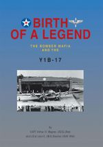 BIRTH OF A LEGEND : The Bomber Mafia and the Y1B-17 - CAPT Arthur H. Wagner USCG (Ret)