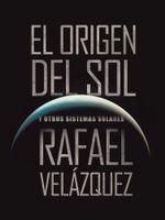 El Origen del Sol : Y Otros Sistemas Solares - Rafael Vel Zquez