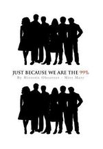 Just Because We Are the 99% - Miss Mary