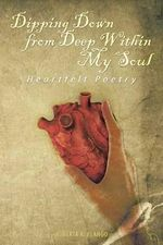 Dipping Down from Deep Within My Soul : Heartfelt Poetry - Roberta R. Blango