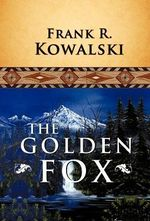 The Golden Fox - Frank R Kowalski