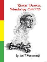 Risen Bones, Wandering Spirits - Itai T. Mupanduki